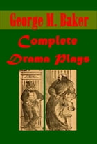 Complete Drama Plays by George M. Baker