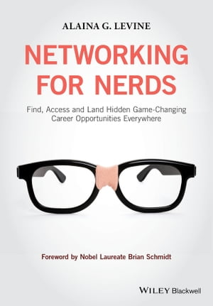 Networking for Nerds Find,  Access and Land Hidden Game-Changing Career Opportunities Everywhere