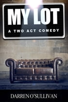 My Lot: A Two Act Comedy by Darren O'Sullivan