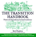 Transition Handbook: From Oil Dependency to Local Resilience by Rob Hopkins