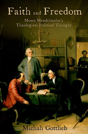 Faith and Freedom Moses Mendelssohn's Theological-Political Thought