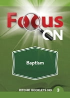 Focus On Baptism by John Ritchie