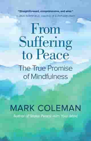 From Suffering to Peace: The True Promise of Mindfulness