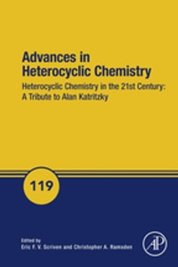 Book Advances in Heterocyclic Chemistry: Heterocyclic Chemistry in the 21st Century: A Tribute to Alan… by Eric Scriven