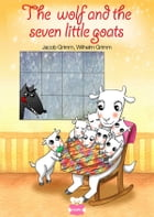 The Wolf and the seven little goats - fixed layout by Jacob Grimm