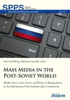Mass Media in the Post-Soviet World: Market Forces, State Actors, and Political Manipulation in the Informational Environment after Communism