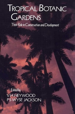 Book Tropical Botanic Gardens: Their Role in Conservation and Development by Heywood, V. H.