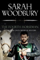 The Fourth Horseman (A Gareth & Gwen Medieval Mystery) by Sarah Woodbury