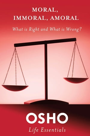 Moral,  Immoral,  Amoral What Is Right and What Is Wrong?