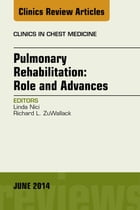 Pulmonary Rehabilitation: Role and Advances, An Issue of Clinics in Chest Medicine, by Linda Nici