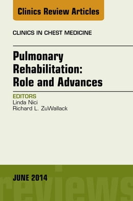 Book Pulmonary Rehabilitation: Role and Advances, An Issue of Clinics in Chest Medicine, by Linda Nici