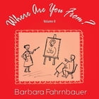 Where Are You From? by Barbara Fahrnbauer