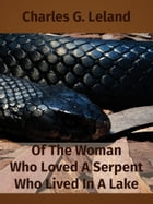 Of The Woman Who Loved A Serpent Who Lived In A Lake by Charles G. Leland