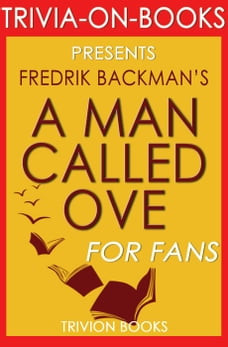 A Man Called Ove: A Novel By Fredrik Backman (Trivia-On-Books)