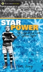 Star Power: The Legend and Lore of Cyclone Taylor by Eric Zweig