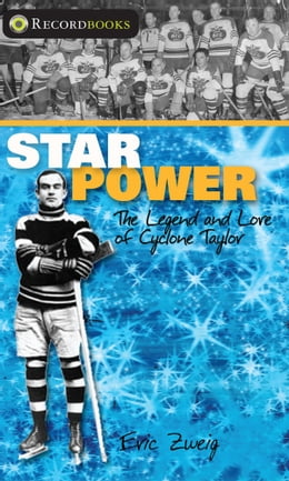 Book Star Power: The Legend and Lore of Cyclone Taylor by Eric Zweig