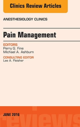 Book Pain Management, An Issue of Anesthesiology Clinics, E-Book by Perry G. Fine, MD