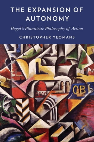The Expansion of Autonomy Hegel's Pluralistic Philosophy of Action