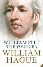 William Pitt the Younger: A Biography by William Hague