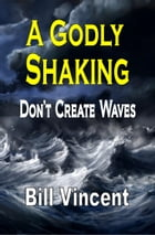 A Godly Shaking by Bill Vincent