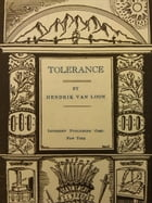 Tolerance: The Liberation of Mankind by Hendrik Willem van Loon