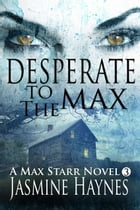 Desperate to the Max: Max Starr Series, Book 3, a paranormal mystery/romance by Jasmine Haynes