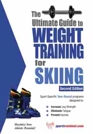 The Ultimate Guide to Weight Training for Skiing by Rob Price