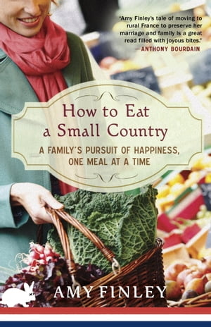 How to Eat a Small Country A Family's Pursuit of Happiness,  One Meal at a Time