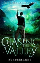 Chasing the Valley 2: Borderlands by Skye Melki-Wegner