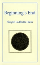 Beginning's End by Shaykh Fadhlalla Haeri