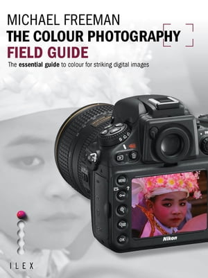 The Colour Photography Field Guide The Essential Guide to Hue for Striking Digital Images