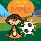 Dianne and the Disappearing Soccer Ball: Children's Books and Bedtime Stories For Kids Ages 3-11 by Jupiter Kids