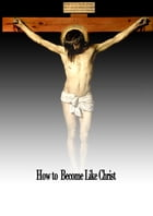 How to Become Like Christ by Marcus Dods