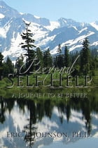 Beyond Self Help: A Journey to be Better by Eric L. Johnson Ph.D.