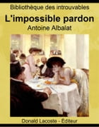 L'impossible pardon: Roman contemporain by Antoine Albalat