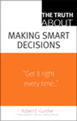 Book The Truth About Making Smart Decisions by Robert E. Gunther
