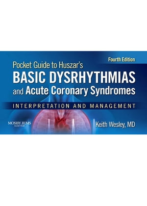 Pocket Guide for Huszar's Basic Dysrhythmias and Acute Coronary Syndromes Interpretation and Management