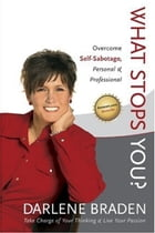 What Stops You?: Overcome Self-Sabotage, Personal & Professional by Darlene Braden