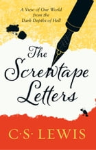The Screwtape Letters: Letters from a Senior to a Junior Devil by C. S. Lewis