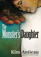 The Monster's Daughter by Kim Antieau