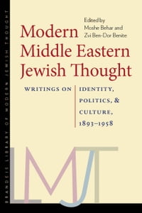 Modern Middle Eastern Jewish Thought: Writings on Identity, Politics, and Culture, 1893–1958