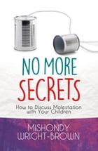 No More Secrets: How To Discuss Molestation With Your Children by Mishondy Wright-Brown