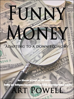 Funny Money: Adapting to a Down Economy by Art Powell