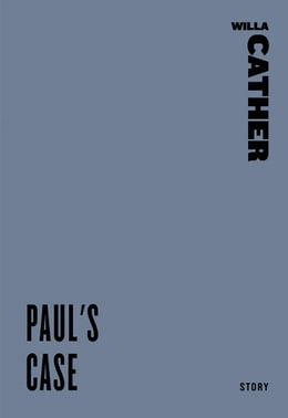 Book Paul's Case by Willa Cather