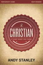 Christian Participant's Guide: It's Not What You Think by Andy Stanley