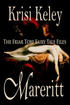 Mareritt: The Friar Tobe Fairy Tale Files Book 1 by Krisi Keley