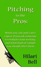 Pitching to the Pros: What you can (and can't) expect if you ask someone to evaluate your writing…