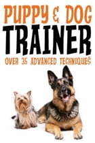 Puppy & Dog Training: An Easy, Fun and Rewarding Way to Train your Dog! by Jude Novak