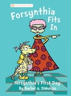 Forsynthia Fits in: Forsynthia's First Day by Rachel A. DiNunzio