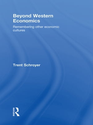 Beyond Western Economics Remembering Other Economic Cultures